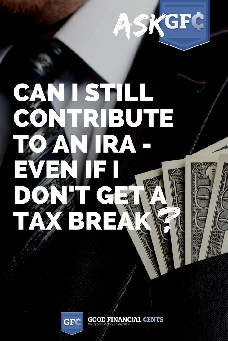 Ask GFC 031: Can I Still Contribute to an IRA - Even if I Don't Get a Tax Break? - Good Financial Cents