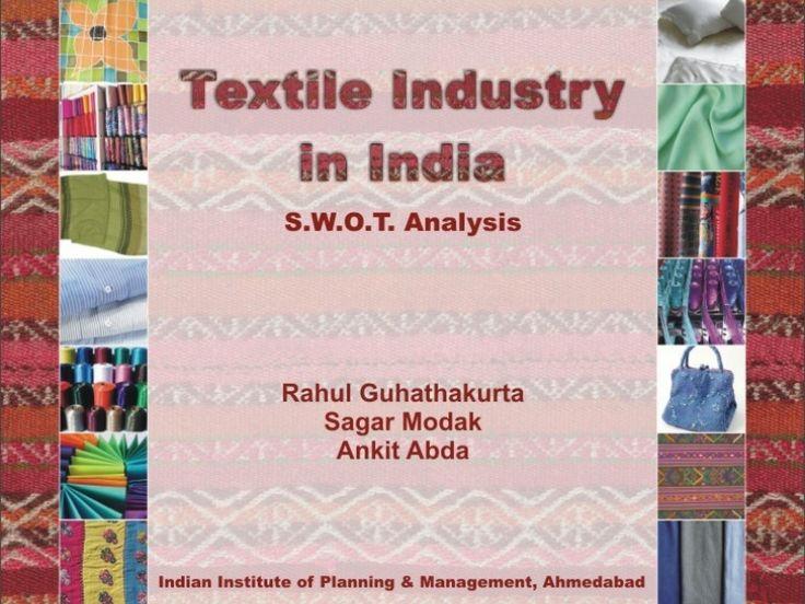 textile-industryinindiaaswotanalysis17027 by Deepshikha Chauhan via Slideshare
