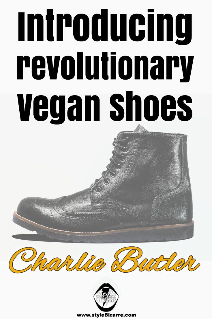Introducing revolutionary vegan shoes: everyone loves Charlie Butler
