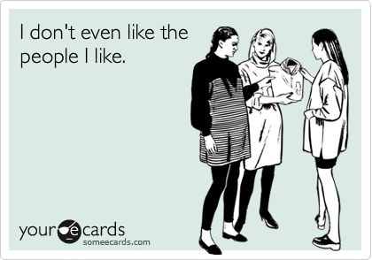 Some e-cards: Hate Everyone, True Friendships, Funny Jokes, My Life, I Hate People, So True, So Funny, Totally Me, True Stories