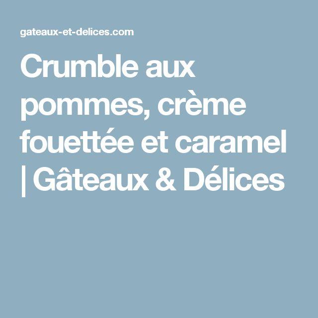 Crumble aux pommes, crème fouettée et caramel   Gâteaux & Délices