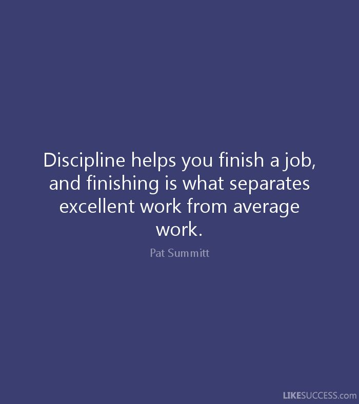 pat summit quote on discipline   Discipline helps you finish a job, and…
