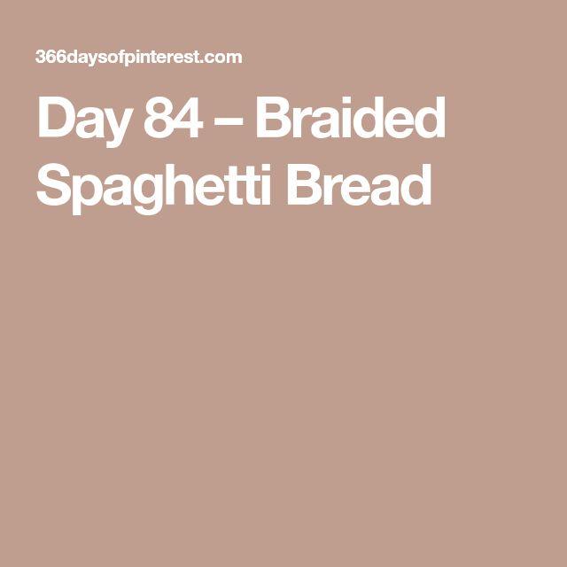 Day 84 – Braided Spaghetti Bread