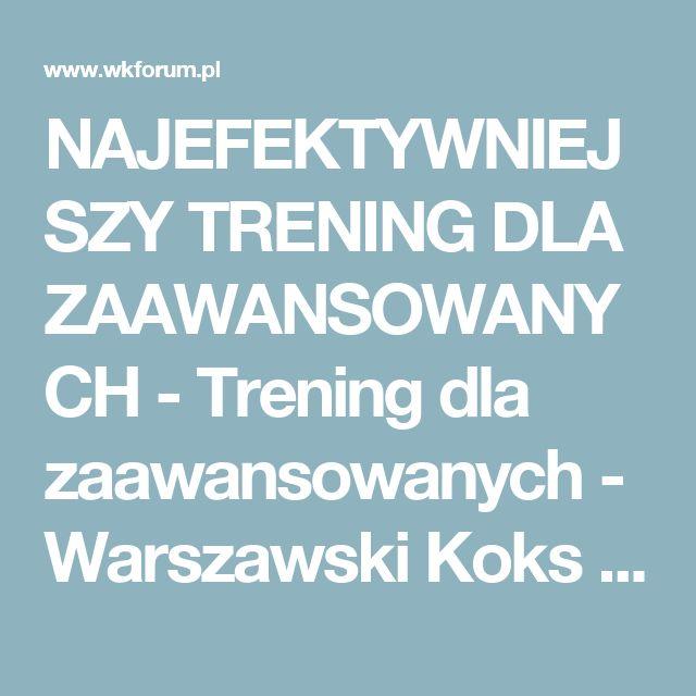 NAJEFEKTYWNIEJSZY TRENING DLA ZAAWANSOWANYCH - Trening dla zaawansowanych - Warszawski Koks - Forum