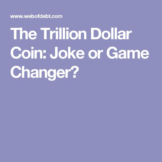The Trillion Dollar Coin: Joke or Game Changer?