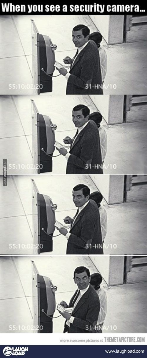 When you see a security camera...how can you not laugh