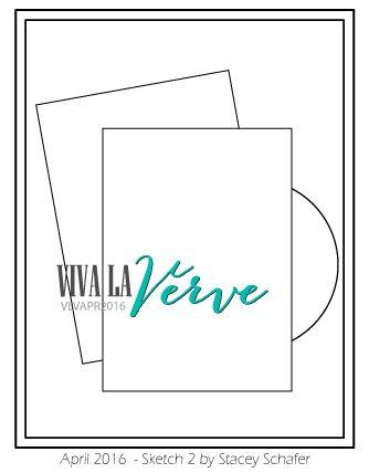 Viva la Verve April Sketch 2 Card Sketch designed by Stacey Schafer #vervestamps #vivalaverve #cardsketches #sketchchallenge