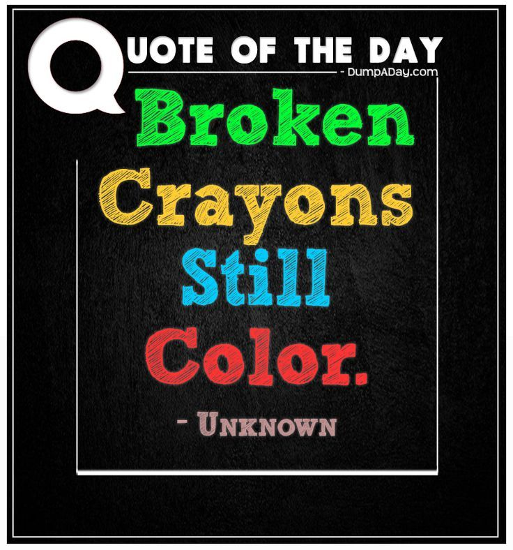 Inspirational Day Quotes: 1000+ Ideas About Broken Crayons On Pinterest