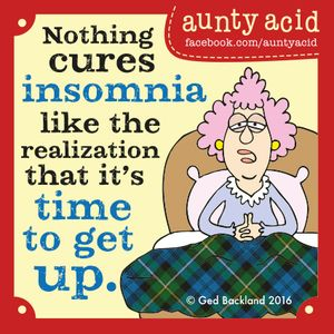 Aunty Acid comic - Nothing cures insomnia like the realization that it's time to get up.