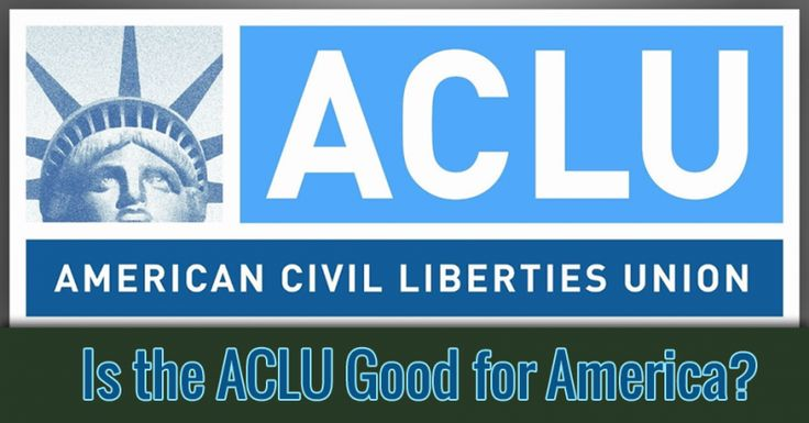 Is the ACLU Good for America?