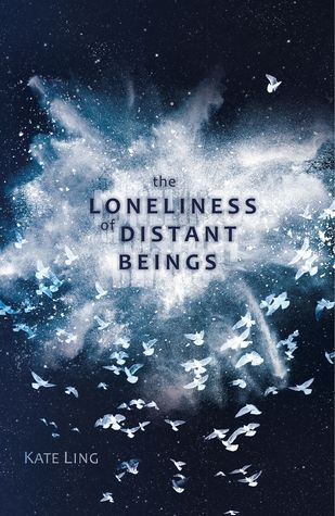 The Loneliness of Distant Beings by Kate Ling - June 2nd 2016 by Little, Brown Books for Young Readers