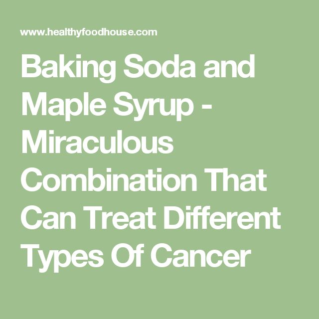 Baking Soda and Maple Syrup - Miraculous Combination That Can Treat Different Types Of Cancer