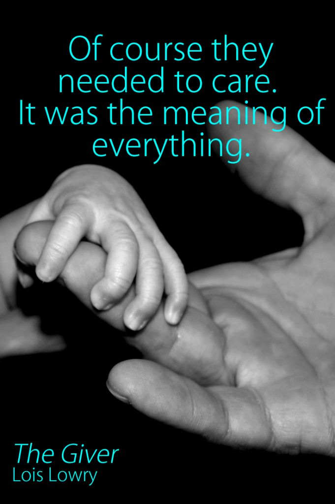 "The Giver Quote by Lois Lowry ""Of course they needed to care. It was the meaning of everything."" #CaringQuotes #inspiration #DynamBook"