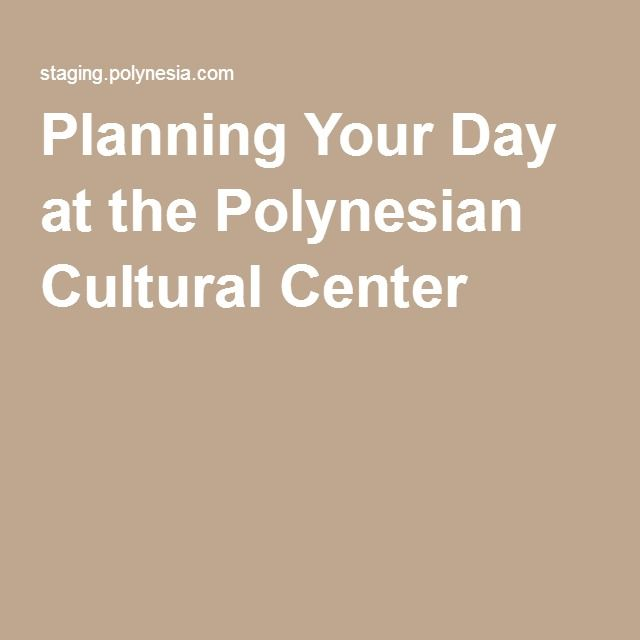 Planning Your Day at the Polynesian Cultural Center