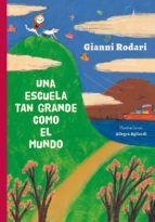 5-8 AÑOS. Una escuela tan grande como el mundo / Gianni Rodari. Existe una escuela tan grande como el mundo. Ella enseña a maestros...Les enseña el sol, las tormentas, las estrellas.El aprendizaje nunca termina...esta escuela es el mundo entero