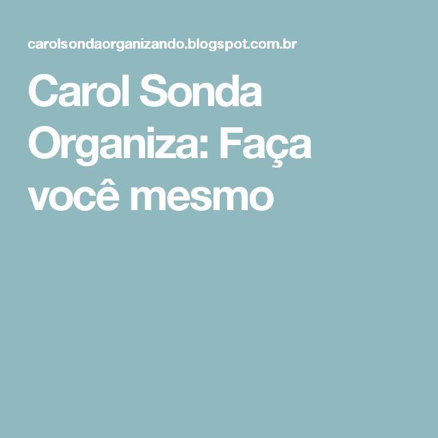 Carol Sonda Organiza: Faça você mesmo