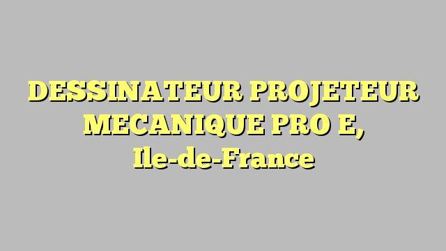 DESSINATEUR PROJETEUR MECANIQUE PRO E, Ile-de-France