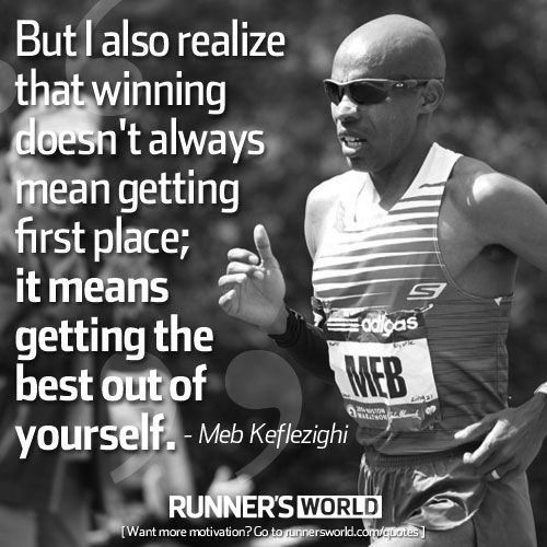 Running Matters #128: But I also realize that winning doesn't always mean getting first place; it means getting the best out of yourself. - Meb Keflezighi