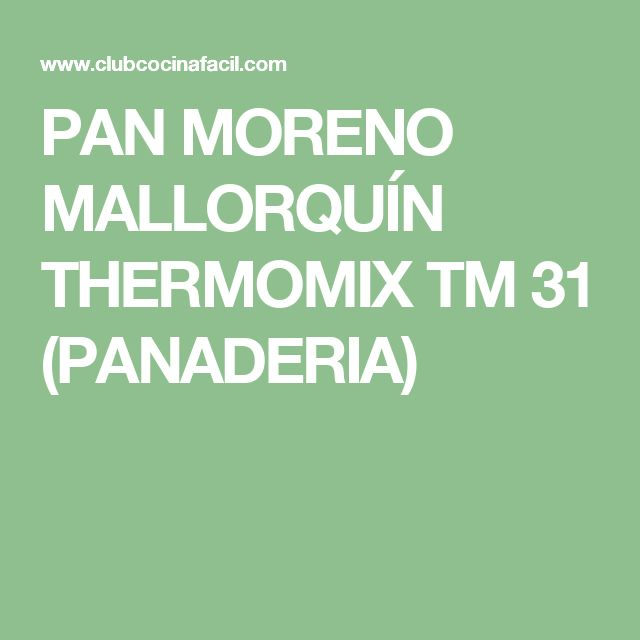 PAN MORENO MALLORQUÍN THERMOMIX TM 31 (PANADERIA)
