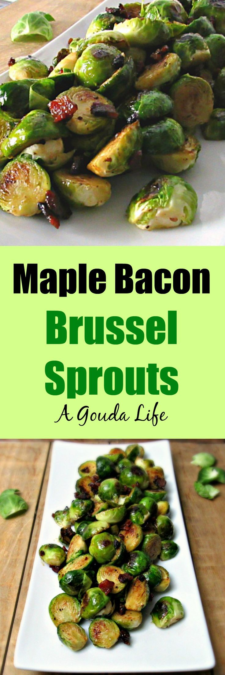 Maple Bacon Brussel Sprouts, oven roasted until tender with crispy, golden edges then tossed in a maple syrup ~ applewood smoked bacon glaze.