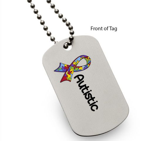 [[description]] [[start tab]] About Autism can be difficult for people to understand. In an emergency situation your loved one may have trouble expressing himself, but an Autistic dog tag can help tho