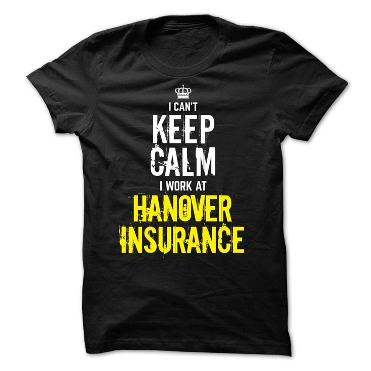 Last chance - I Cant Keep Calm, I Work At HANOVER INSUR T Shirt, Hoodie, Sweatshirt