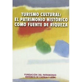Turismo cultural : el patrimonio histórico como fuente de riqueza  L/Bc 7.025 TUR