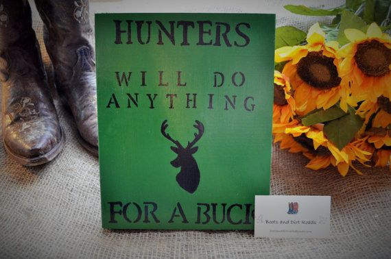 Hunters Will Do Anything for a Buck Sign / by BootsAndDirtRoads