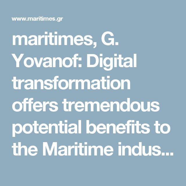 maritimes, G. Yovanof: Digital transformation offers tremendous potential benefits to the Maritime industry