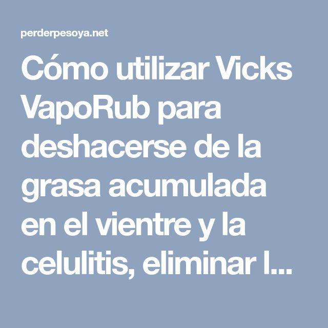 Cómo utilizar Vicks VapoRub para deshacerse de la grasa