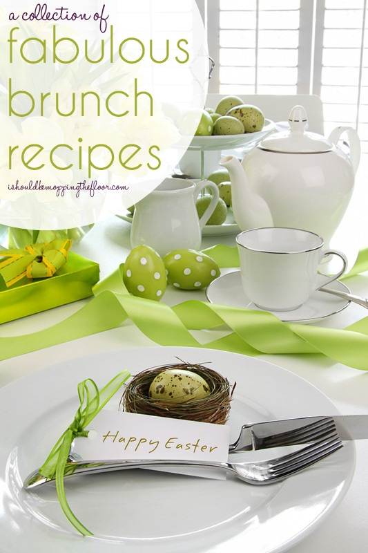 A Collection of Fabulous Brunch Recipes {perfect for Easter} #Easter, #brunch, #breakfast