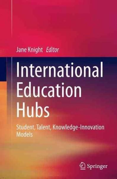 International Education Hubs: Student, Talent, Knowledge-innovation Models