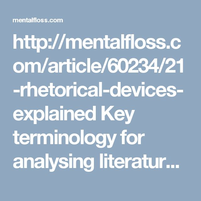 http://mentalfloss.com/article/60234/21-rhetorical-devices-explained  Key terminology for analysing literature texts
