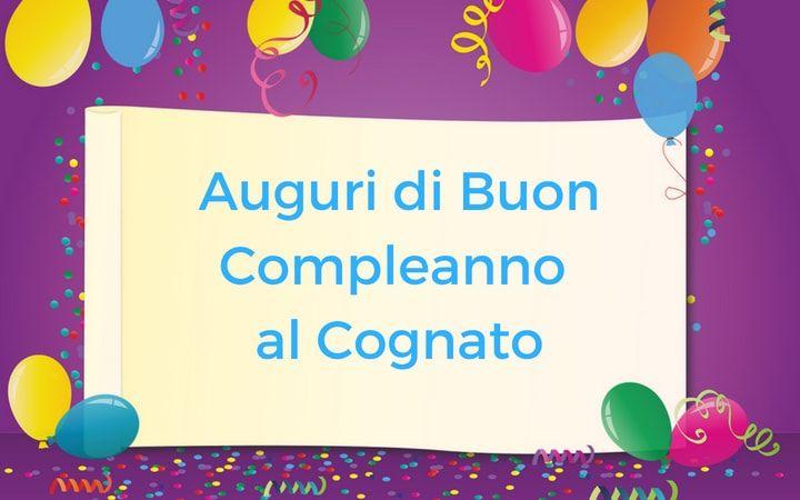 Auguri Di Buon Compleanno Al Cognato Auguri Di Buon Compleanno Buon Compleanno Auguri Di Compleanno