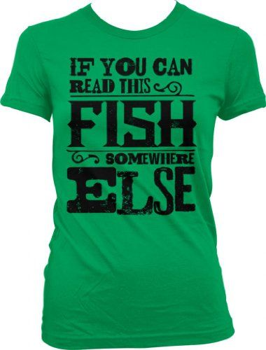 If You Can Read This  Fish Somewhere ELSE Ladies Junior Fit T-shirt (Kelly  L)