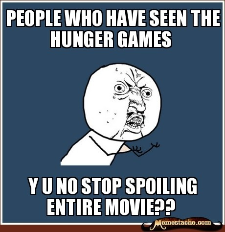 people who have seen the hunger games / y u no stop spoiling entire movie?? fave-memes