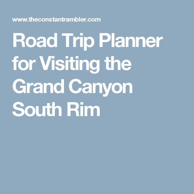 Road Trip Planner for Visiting the Grand Canyon South Rim