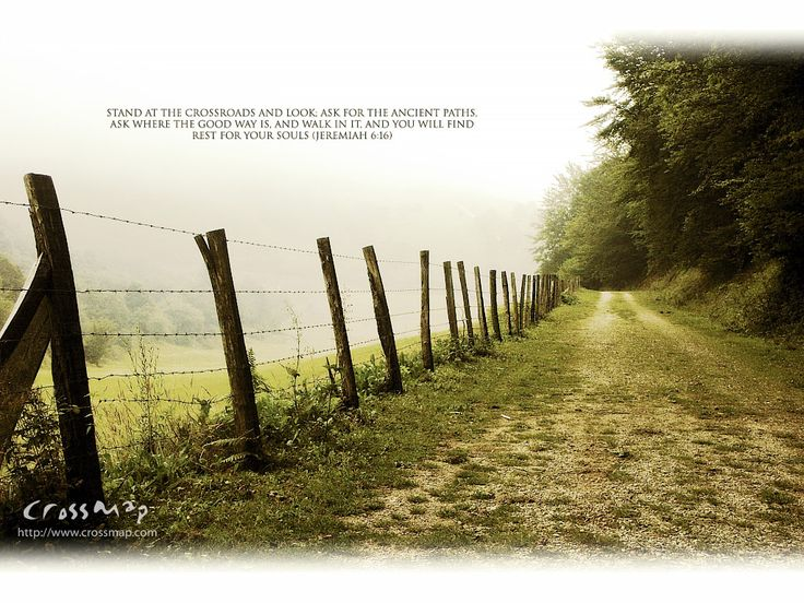 """""""Stand at the crossroads and look; ask for the ancient paths, ask where the good way is, and walk in it, and you will find rest for your souls."""" (Jeremiah 6:16)"""