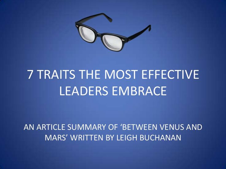 This SlideShare deck, titled '7 Traits the Most Effective Leaders Embrace' shares seven of the most popular traits our top leaders share. Leadership traits can be taught. Once a person becomes aware of the top leadership traits, it is up to themselves as an individual to either put them into action, or let them fall by the wayside.