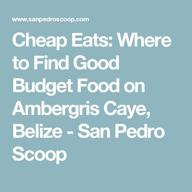 Cheap Eats: Where to Find Good Budget Food on Ambergris Caye, Belize - San Pedro Scoop