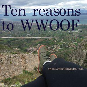 Ten reasons to try WWOOF, World wide opportunities on organic farms. #twentysomethinggypsy.com
