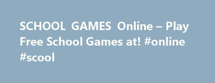 SCHOOL GAMES Online – Play Free School Games at! #online #scool http://sweden.remmont.com/school-games-online-play-free-school-games-at-online-scool/  # School Games School Games Go back to school without the pressure in one of our school games. Best of all, you won't have any homework! Practice making paper airplanes, and become a pro classroom pilot in one of our challenges. Or, attempt to beat the end-of-day rush, and get out of class as fast as you can! You'll be able to talk to…