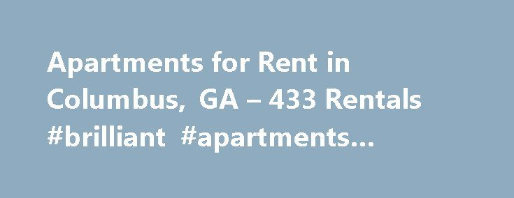 Apartments for Rent in Columbus, GA – 433 Rentals #brilliant #apartments #protaras http://apartments.remmont.com/apartments-for-rent-in-columbus-ga-433-rentals-brilliant-apartments-protaras/  #apartments in columbus ga # We have 433 apartments for rent in or near Columbus, GA Columbus, GA The heart of Uptown Columbus sits on the east bank of the Chattahoochee River. Due to the city's proximity to Fort Benning, a major Army installation, Columbus residents enjoy a diverse blend of cultural…