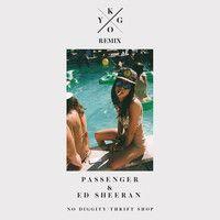 Ed Sheeran & Passenger - No Diggity vs. Thrift Shop (Kygo Remix) by Kygo on SoundCloud