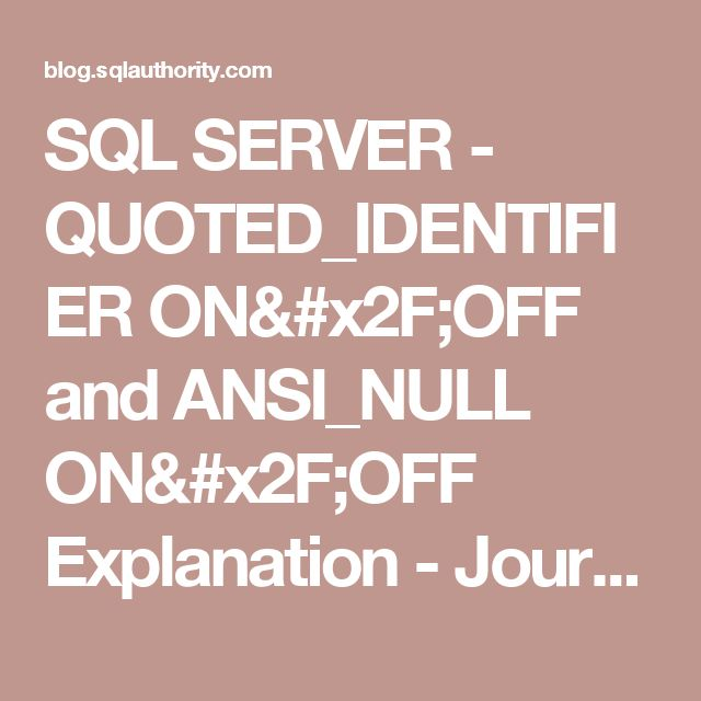 SQL SERVER - QUOTED_IDENTIFIER ON/OFF and ANSI_NULL ON/OFF Explanation - Journey to SQL Authority with Pinal Dave