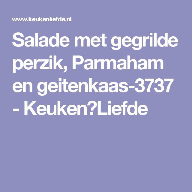 Salade met gegrilde perzik, Parmaham en geitenkaas-3737 - Keuken♥Liefde