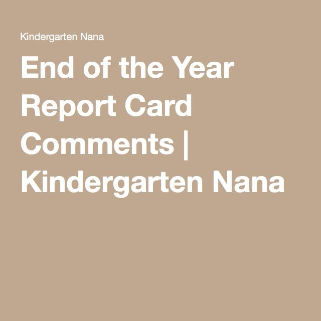 End of the Year Report Card Comments | Kindergarten Nana