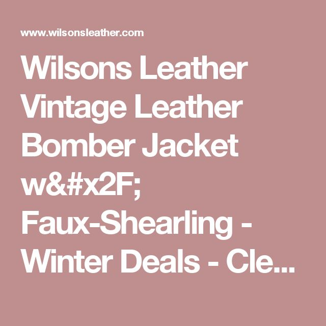 Wilsons Leather Vintage Leather Bomber Jacket w/ Faux-Shearling                 -                              Winter Deals                  -                              Clearance                                           - Wilsons Leather