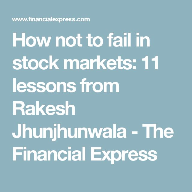 How not to fail in stock markets: 11 lessons from Rakesh Jhunjhunwala - The Financial Express