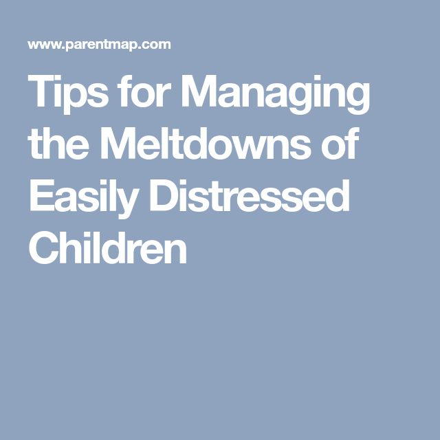 Tips for Managing the Meltdowns of Easily Distressed Children